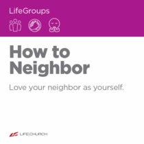 How To Neighbor LifeGroup Study